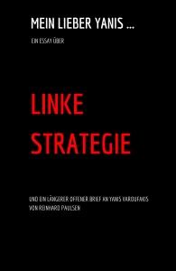 Buchcover Mein lieber Yanis ... Ein Essay über Linke Strategie. Autor Reinhard Paulsen.