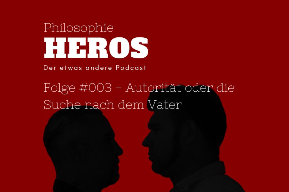 Philosophie Heros - Der philosophische Podcast - Folge #003 Autorität und die Suche nach dem Vater