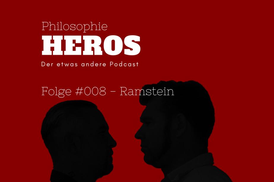 Podcast Philosophie Heros Folge #008 - Ramstein