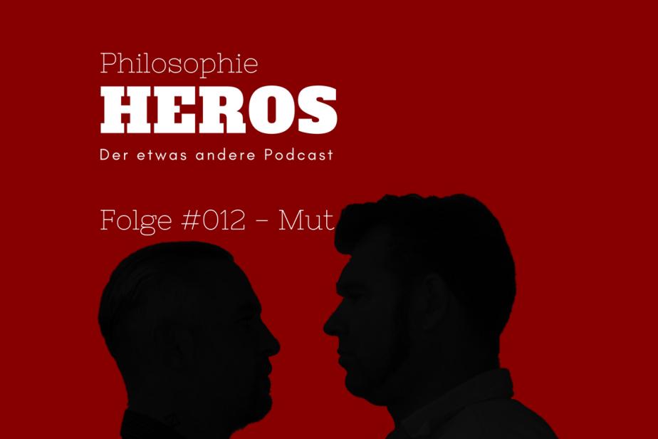 Podcast Philosophie Heros Folge #012 - Mut