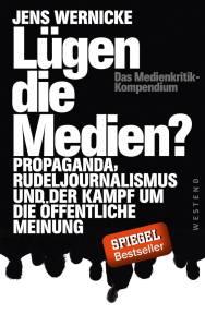 """""""Lügen die Medien?"""" erschien im September 2017 im Westend-Verlag und erreichte die SPIEGEL-Bestellerliste. (Foto: Westend-Verlag)"""