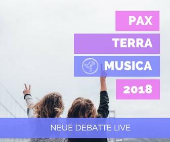 Pax Terra Musica 2018: Neue Debatte Live mit Vortrag und Diskussion.