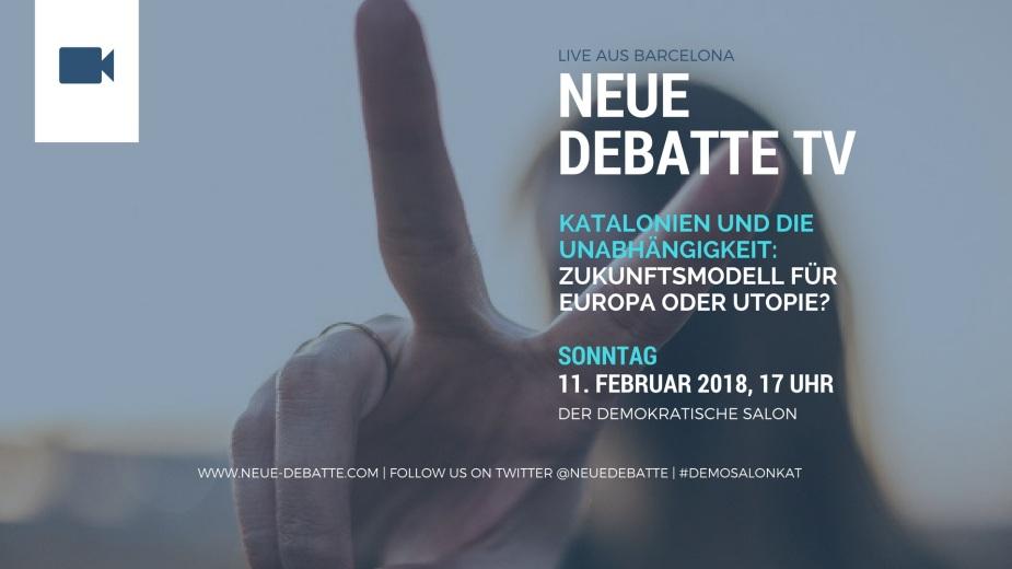 Neue Debatte TV; Live aus Barcelona, 11. Februar 2018, 17 Uhr